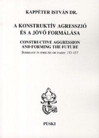 dr. Kappéter István: A konstruktív agresszió és a jövő formálása -  (Könyv)