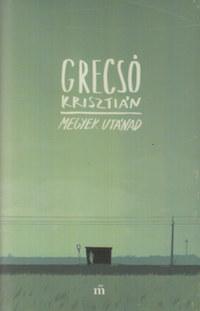 Grecsó Krisztián: Megyek utánad -  (Könyv)