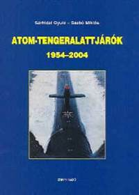 Sárhidai Gyula: Atom-tengeralattjárók 1954-2004 -  (Könyv)