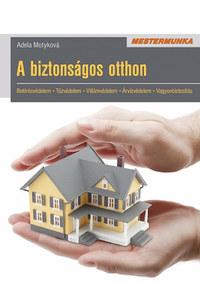 Adela Motyková: A biztonságos otthon - Betörésvédelem - Tűzvédelem - Villámvédelem - Árvízvédelem - Vagyonbiztosítás -  (Könyv)