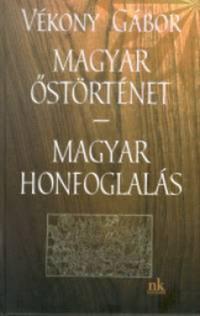 Vékony Gábor: Magyar őstörténet - magyar honfoglalás -  (Könyv)