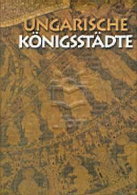 Antall Péter- Gedai Csaba, Soltész István: Ungarische Königsstadte -  (Könyv)