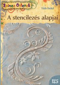 Tóth Enikő: A stencilezés alapjai -  (Könyv)
