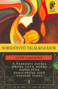 F. Várkonyi Zsuzsa, Orvos-Tóth Noémi, Popper Péter, Ranschburg Jenő, Vekerdy Tamás: Sorsdöntő találkozások - Szülők és gyermekek -  (Könyv)