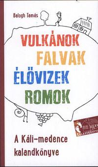 A Káli-medence kalandkönyve - Vulkánok, falvak, élővizek, romok -  (Könyv)