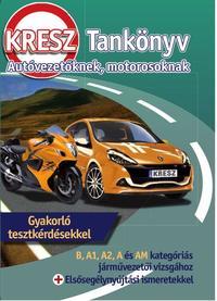 Virágh Sándor, Samu Kata: KRESZ-tankönyv autóvezetőknek, motorosoknak - B, A1, A2, A és AM kategóriás járművezetői vizsgához -  (Könyv)