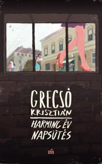 Grecsó Krisztián: Harminc év napsütés -  (Könyv)