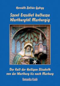 Horváth Zoltán György: Szent Erzsébet kultusza Wartburgtól Marburgig -  (Könyv)