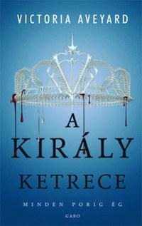 Victoria Aveyard: A király ketrece -  (Könyv)