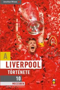 Jonathan Wilson: A Liverpool története 10 meccsben -  (Könyv)