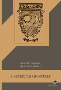 Kratochvil Károly: A székely hadosztály - 1918-19 évi bolsevistaellenes és ellenforradalmi harcai -  (Könyv)