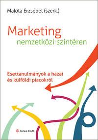 Malota Erzsébet: Marketing nemzetközi színtéren - Esettanulmányok hazai és külföldi piacokról -  (Könyv)