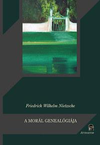 Friedrich Nietzsche: A morál genealógiája -  (Könyv)