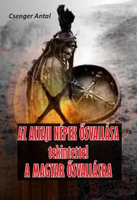 Csengery Antal: Az altaji népek ősvallása tekintettel a magyar ősvallásra -  (Könyv)