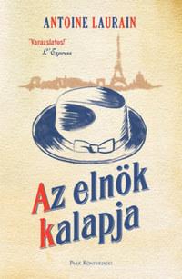 Antoine Laurain: Az elnök kalapja -  (Könyv)