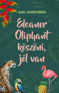 Gail Honeyman: Eleanor Oliphant köszöni, jól van -  (Könyv)
