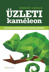 Károlyi László: Üzleti kaméleon - Hogyan legyünk sikeres menedzserek? -  (Könyv)