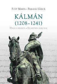 Font Márta, Barabás Gábor: Kálmán (1208-1241) Halics királya - Szlavónia hercege -  (Könyv)