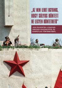 Az nem lehet ugyanis, hogy súlyos bűntett ne legyen büntethető - Jogi fejezetek a magyarországi igazságtétel és kárpótlás történetéből -  (Könyv)