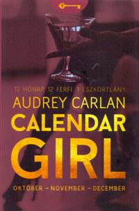 Audrey Carlan: Calendar Girl - Október - November - December - 12 Hónap. 12 Férfi. 1 Eszkortlány. -  (Könyv)