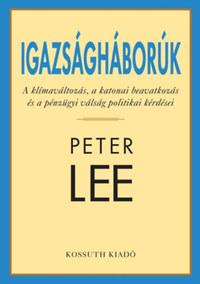 Peter Lee: Igazságháborúk - A klímaváltozás, a katonai beavatkozás és a pénzügyi válság politikai kérdései -  (Könyv)