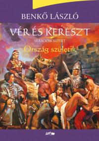 Benkő László: Vér és kereszt - Második kötet - Ország születik -  (Könyv)