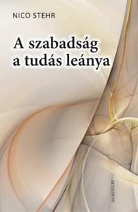 Nico Stehr: A szabadság a tudás leánya -  (Könyv)
