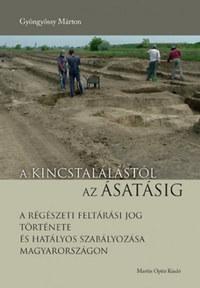 Gyöngyössy Márton: A kincstalálástól az ásatásig - A régészeti feltárási jog története és hatályos szabályozása Magyarországon -  (Könyv)