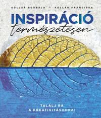 Kollár Borbála, Kollár Franciska: Inspiráció természetesen - Találj rá a kreativításodra -  (Könyv)