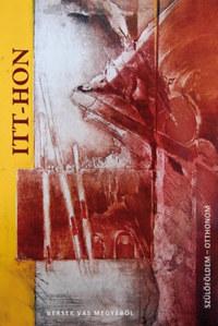 Itt-hon - Szülőföldem - otthonom - Versek Vas megyéből -  (Könyv)