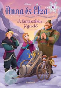 Erica David: Jégvarázs - Anna és Elza 4. - A fantasztikus jégszelő -  (Könyv)