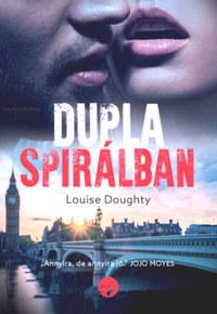 Louise Doughty: Dupla spirálban - A csábítás sötét oldala -  (Könyv)