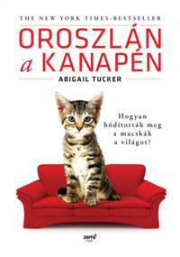 Abigail Tucker: Oroszlán a kanapén - Hogyan hódították meg a macskák a világot? -  (Könyv)