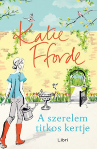 Katie Fforde: A szerelem titkos kertje -  (Könyv)