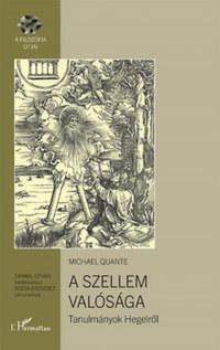 Michael Quante: A szellem valósága - Tanulmányok Hegelről -  (Könyv)