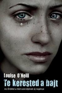 Louise O'neill: Te kerested a bajt -  (Könyv)