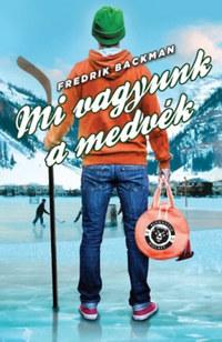 Fredrik Backman: Mi vagyunk a medvék -  (Könyv)