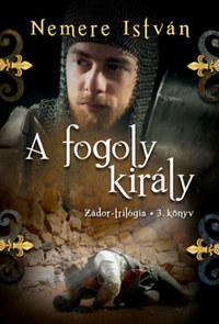 Nemere István: A fogoly király - Zádor-trilógia 3. könyv -  (Könyv)