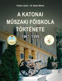 Fekete László, M. Szabó Miklós: A Katonai Műszaki Főiskola története 1967-1999 -  (Könyv)