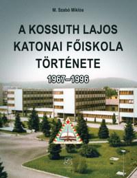 M. Szabó Miklós: A Kossuth Lajos Katonai Főiskola története 1967-1996 -  (Könyv)