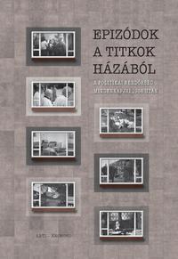 Epizódok a titkok házából - A politikai rendőrség mindennapjai 1956 után -  (Könyv)