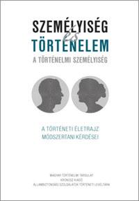 Személyiség és történelem - A történelmi személyiség - A történeti életrajz módszertani kérdései -  (Könyv)