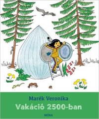 Marék Veronika: Vakáció 2500-ban -  (Könyv)
