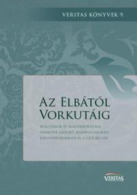 Az Elbától Vorkutáig - Magyarok és magyarországi németek szovjet hadifogságban, kényszermunkán és a GULÁG-on -  (Könyv)