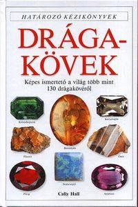 Cally Hall: Drágakövek - Határozó kézikönyvek - Képes ismertető a világ több mint 130 drágakövéről -  (Könyv)