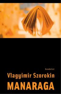 Vlagyimir Szorokin: Manaraga -  (Könyv)