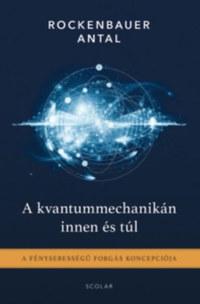 Rockenbauer Antal: A kvantummechanikán innen és túl - A fénysebességű forgás koncepciója -  (Könyv)