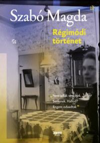 Szabó Magda: Régimódi történet -  (Könyv)