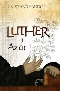 Cs. Szabó Sándor: Luther I. - Az út -  (Könyv)