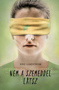 Eric Lindstrom: Nem a szemeddel látsz -  (Könyv)